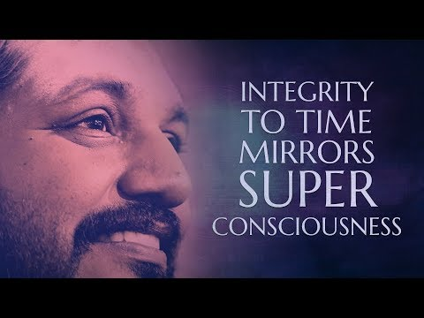 Integrity to Time Helps You Mirror Superconsciousness